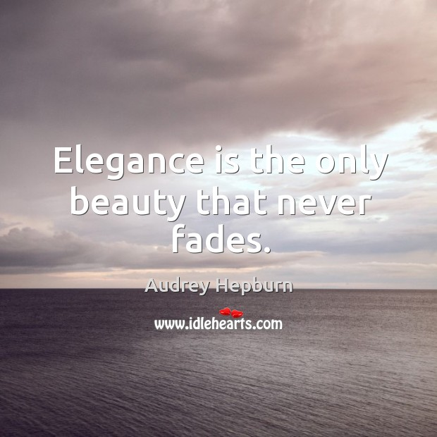 Image, Elegance is the only beauty that never fades.