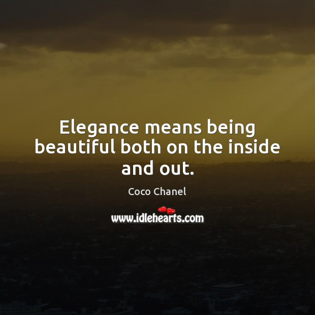 Elegance means being beautiful both on the inside and out. Coco Chanel Picture Quote