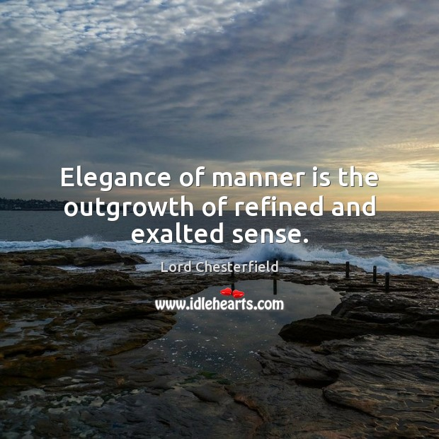 Image, Elegance of manner is the outgrowth of refined and exalted sense.