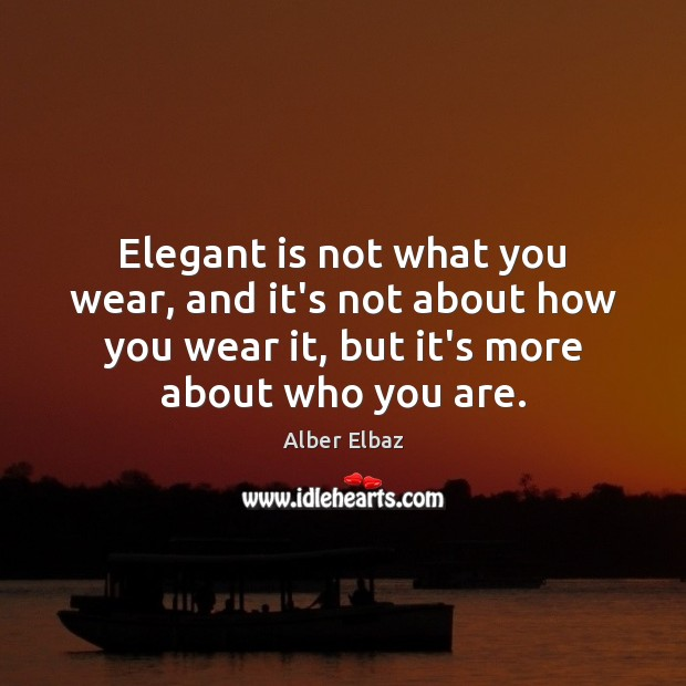 Image, Elegant is not what you wear, and it's not about how you