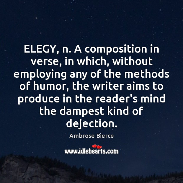 Image, ELEGY, n. A composition in verse, in which, without employing any of