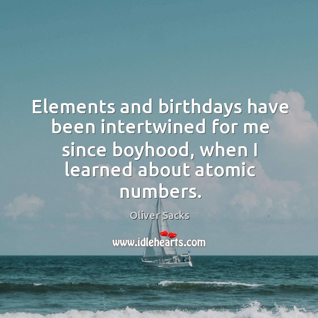 Image, Elements and birthdays have been intertwined for me since boyhood, when I