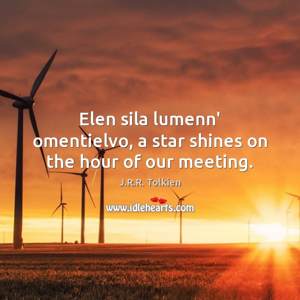 Image, Elen sila lumenn' omentielvo, a star shines on the hour of our meeting.