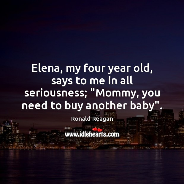 """Image, Elena, my four year old, says to me in all seriousness; """"Mommy,"""