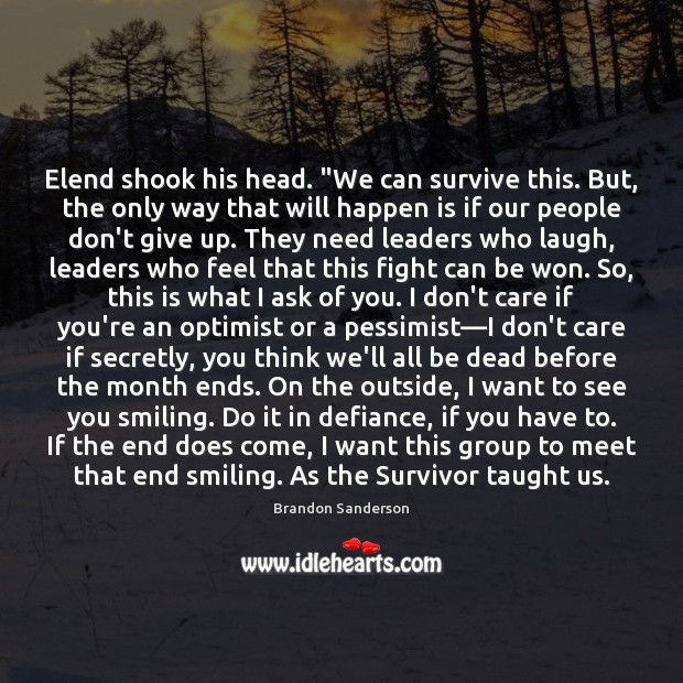 """Elend shook his head. """"We can survive this. But, the only way Don't Give Up Quotes Image"""