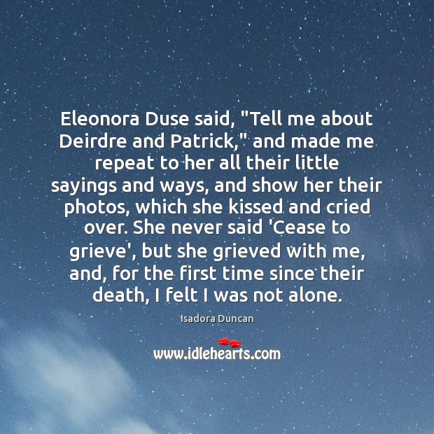 "Eleonora Duse said, ""Tell me about Deirdre and Patrick,"" and made me Image"