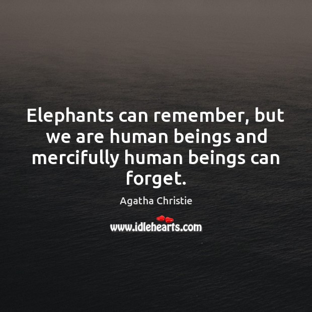 Image, Elephants can remember, but we are human beings and mercifully human beings can forget.