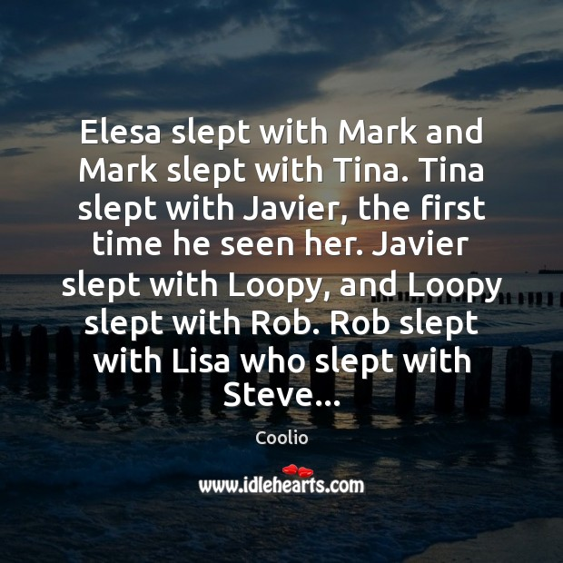 Elesa slept with Mark and Mark slept with Tina. Tina slept with Image