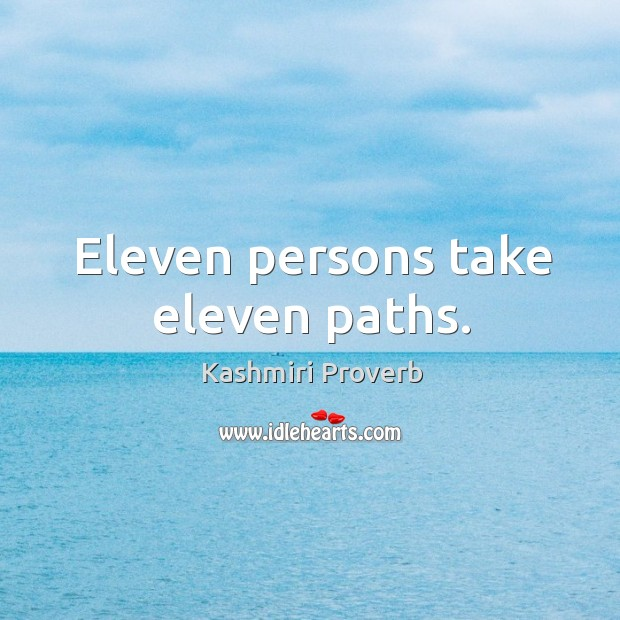 Eleven persons take eleven paths. Kashmiri Proverbs Image