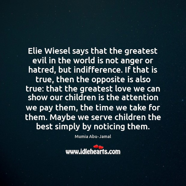 Elie Wiesel says that the greatest evil in the world is not Image