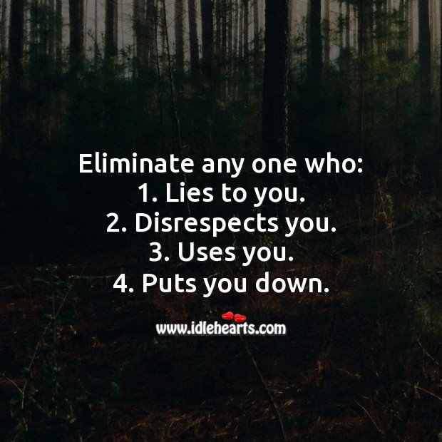 Eliminate any one who lies, disrespects, uses and puts you down. Advice Quotes Image