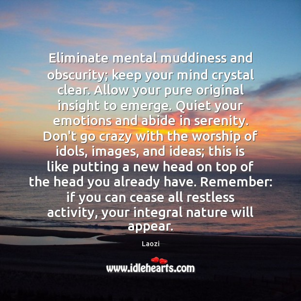 Image, Eliminate mental muddiness and obscurity; keep your mind crystal clear. Allow your
