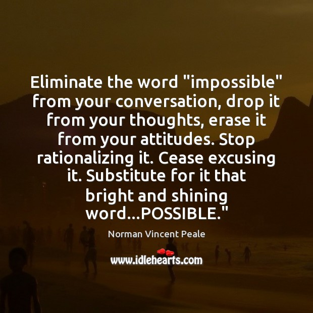 """Eliminate the word """"impossible"""" from your conversation, drop it from your thoughts, Image"""