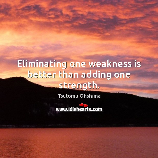 Image, Eliminating one weakness is better than adding one strength.