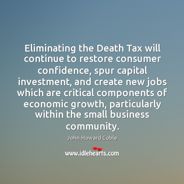 Eliminating the death tax will continue to restore consumer confidence, spur capital investment Image