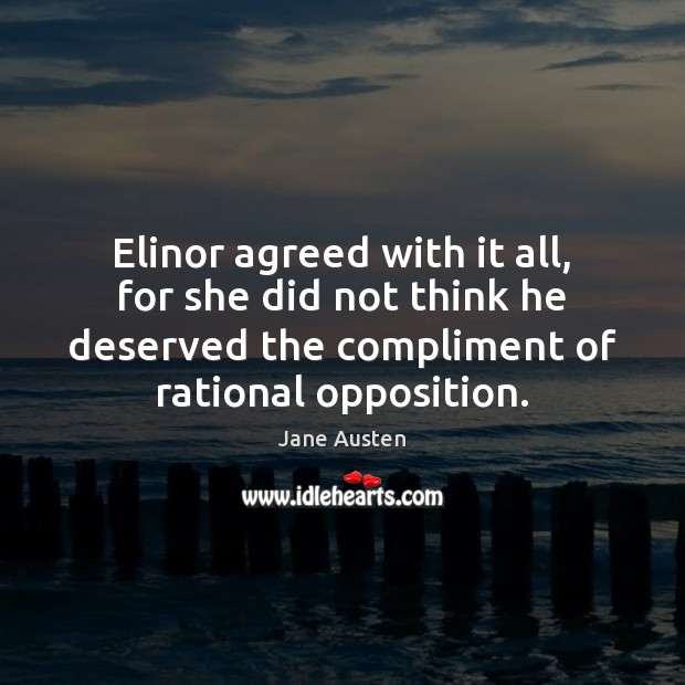 Image, Elinor agreed with it all, for she did not think he deserved