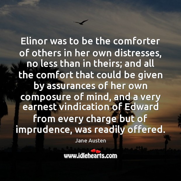 Image, Elinor was to be the comforter of others in her own distresses,