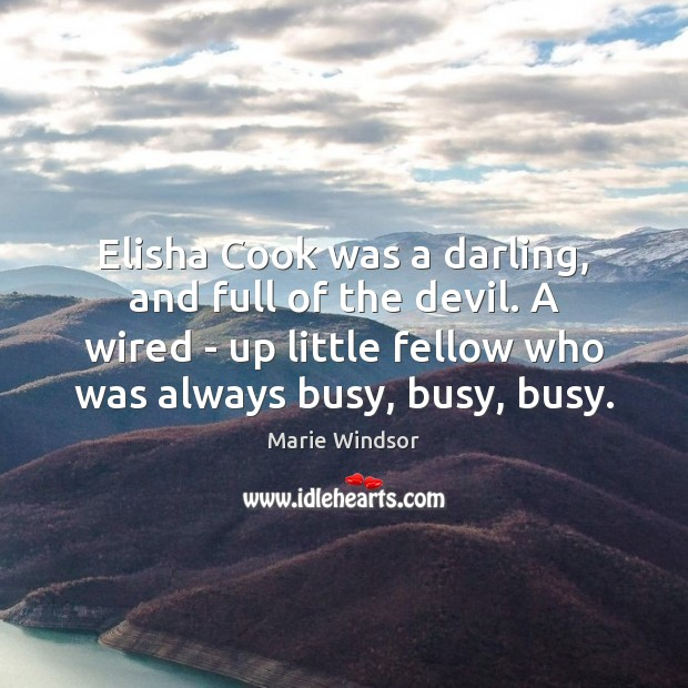 Elisha Cook was a darling, and full of the devil. A wired Marie Windsor Picture Quote