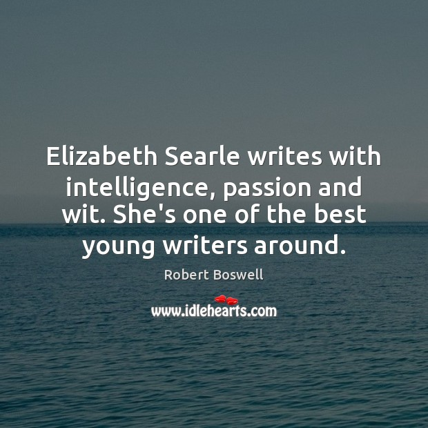 Elizabeth Searle writes with intelligence, passion and wit. She's one of the Passion Quotes Image
