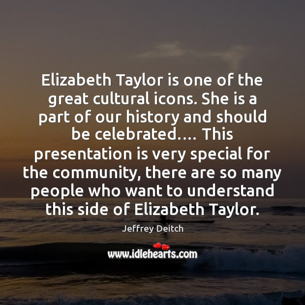 Elizabeth Taylor is one of the great cultural icons. She is a Image