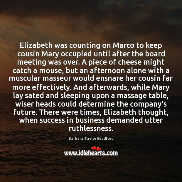 Elizabeth was counting on Marco to keep cousin Mary occupied until after Barbara Taylor Bradford Picture Quote