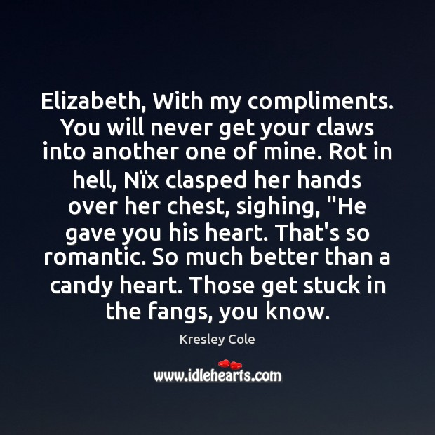 Elizabeth, With my compliments. You will never get your claws into another Kresley Cole Picture Quote