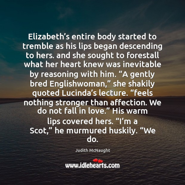 Elizabeth's entire body started to tremble as his lips began descending Judith McNaught Picture Quote