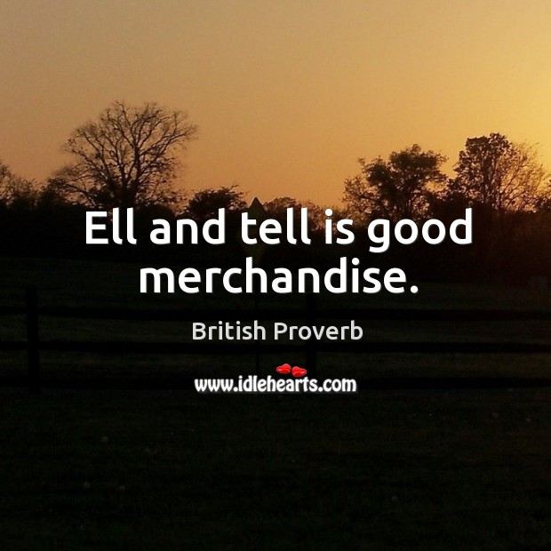 Image, Ell and tell is good merchandise.
