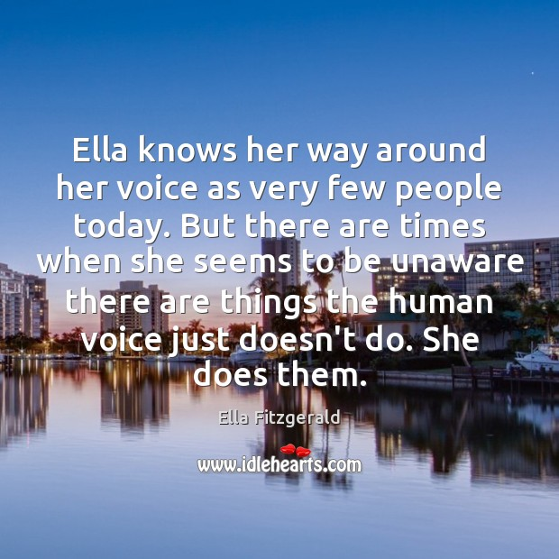 Ella knows her way around her voice as very few people today. Image