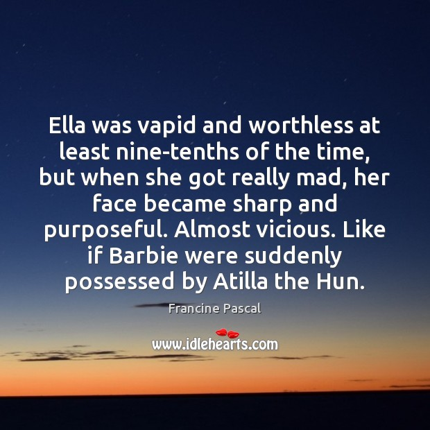 Ella was vapid and worthless at least nine-tenths of the time, but Francine Pascal Picture Quote