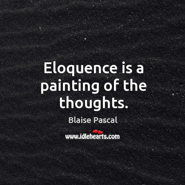 Eloquence is a painting of the thoughts. Image