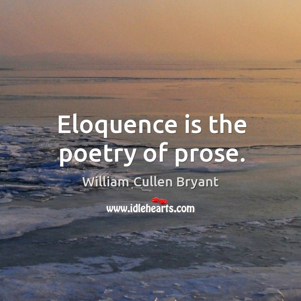 Eloquence is the poetry of prose. Image