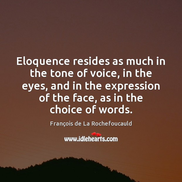 Image, Eloquence resides as much in the tone of voice, in the eyes,
