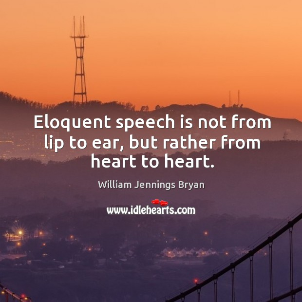 Image, Eloquent speech is not from lip to ear, but rather from heart to heart.