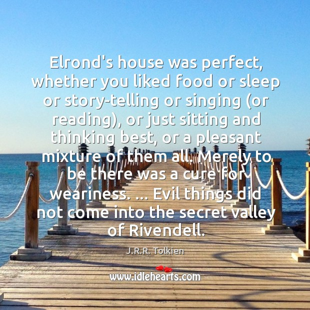 Elrond's house was perfect, whether you liked food or sleep or story-telling Image