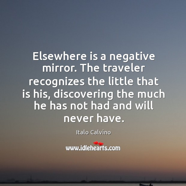 Elsewhere is a negative mirror. The traveler recognizes the little that is Image