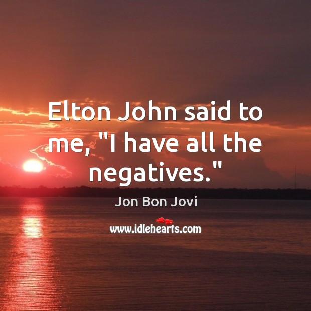 "Elton John said to me, ""I have all the negatives."" Image"