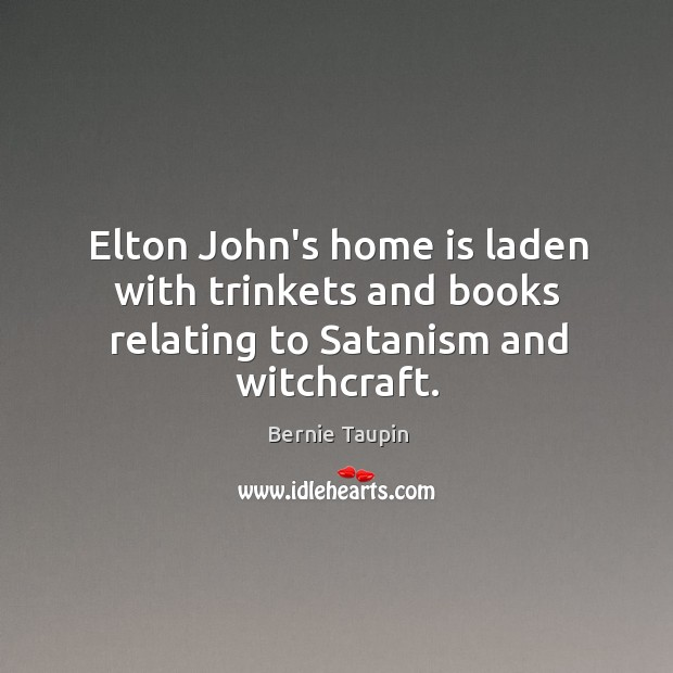 Image, Elton John's home is laden with trinkets and books relating to Satanism and witchcraft.