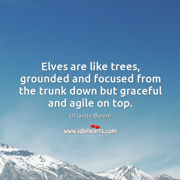 Image, Elves are like trees, grounded and focused from the trunk down but graceful and agile on top.