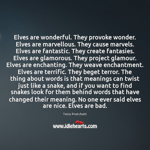 Elves are wonderful. They provoke wonder. Elves are marvellous. They cause marvels. Image