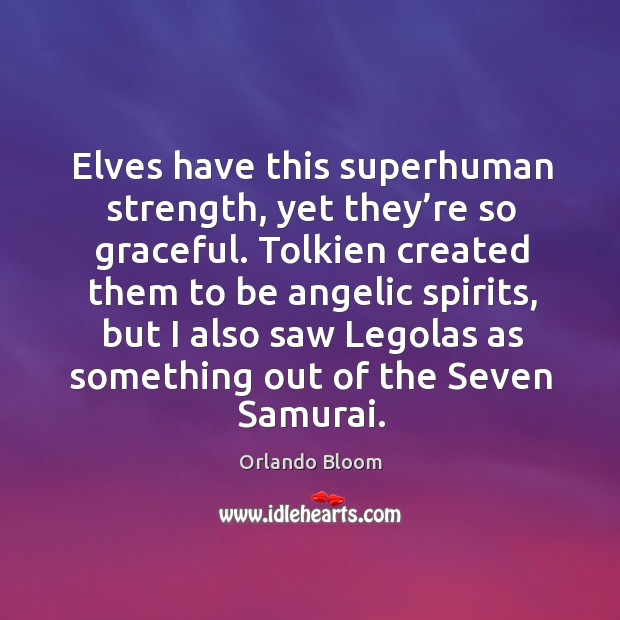 Image, Elves have this superhuman strength, yet they're so graceful.