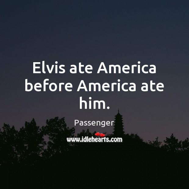 Elvis ate America before America ate him. Image