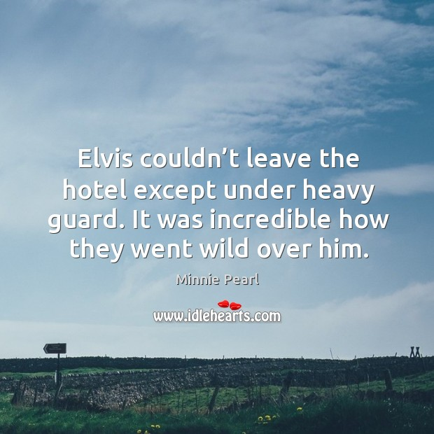 Elvis couldn't leave the hotel except under heavy guard. It was incredible how they went wild over him. Image