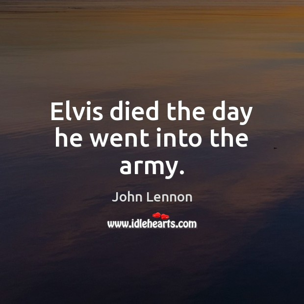 Image, Elvis died the day he went into the army.