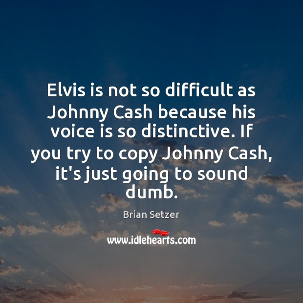 Elvis is not so difficult as Johnny Cash because his voice is Image