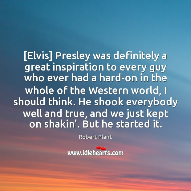 Robert Plant Picture Quote image saying: [Elvis] Presley was definitely a great inspiration to every guy who ever