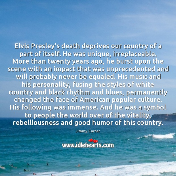 Image, Elvis Presley's death deprives our country of a part of itself. He