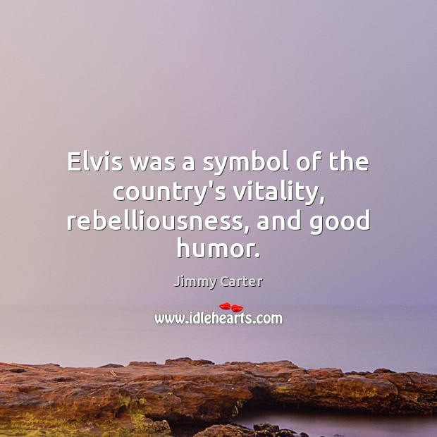 Image, Elvis was a symbol of the country's vitality, rebelliousness, and good humor.