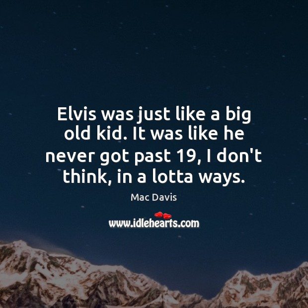 Elvis was just like a big old kid. It was like he Image