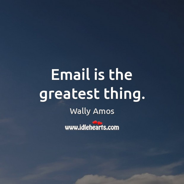 Email is the greatest thing. Image